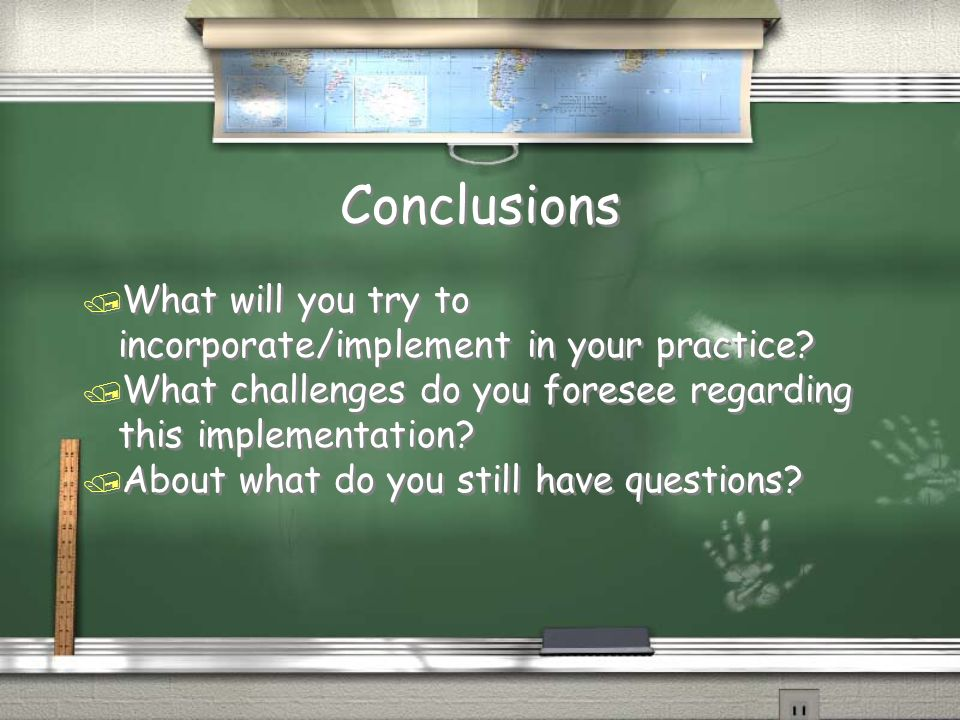 Conclusions What will you try to incorporate/implement in your practice What challenges do you foresee regarding this implementation
