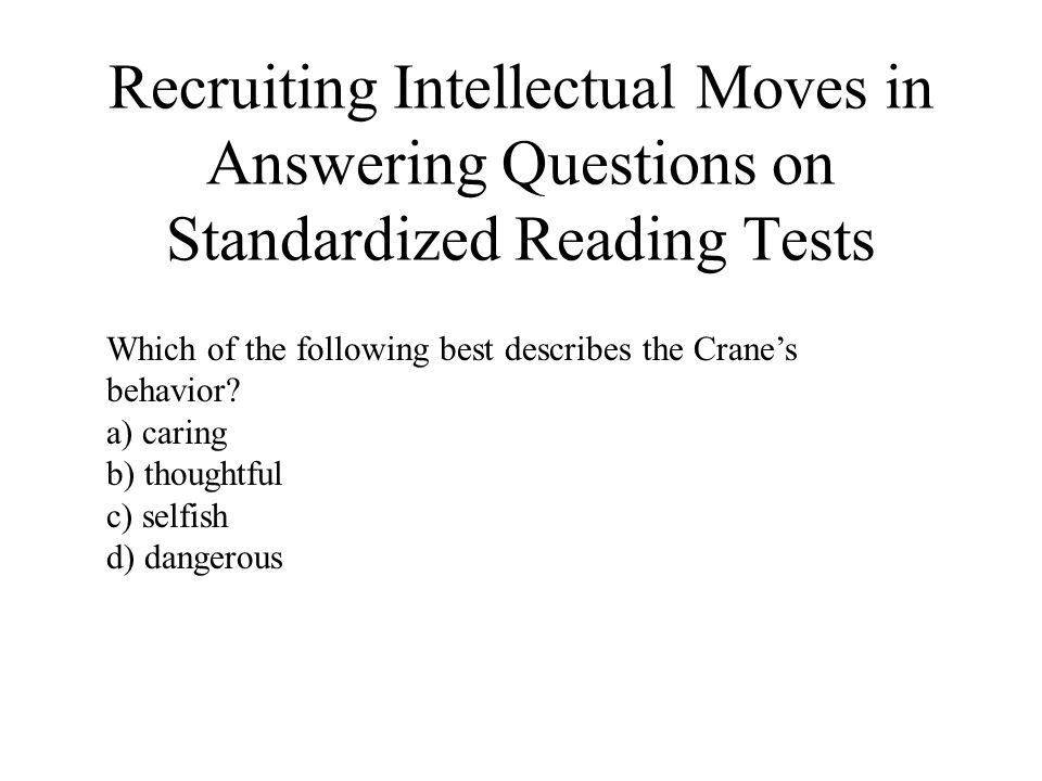 Recruiting Intellectual Moves in Answering Questions on Standardized Reading Tests