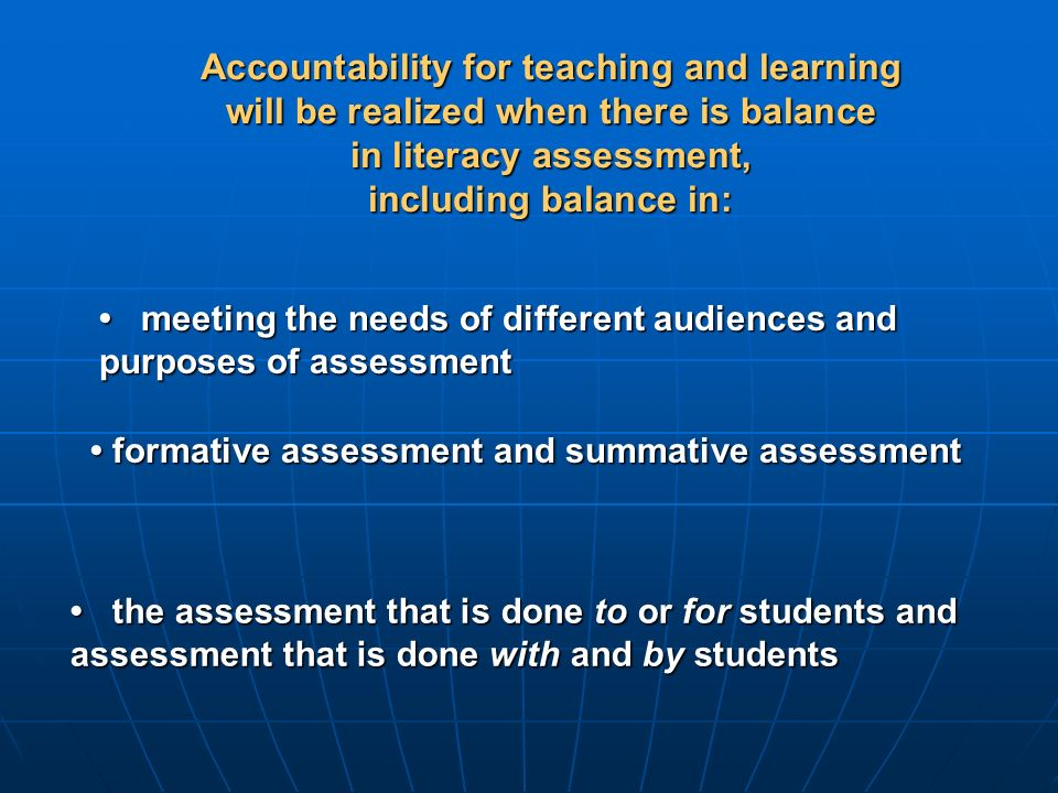 Accountability for teaching and learning will be realized when there is balance in literacy assessment, including balance in: