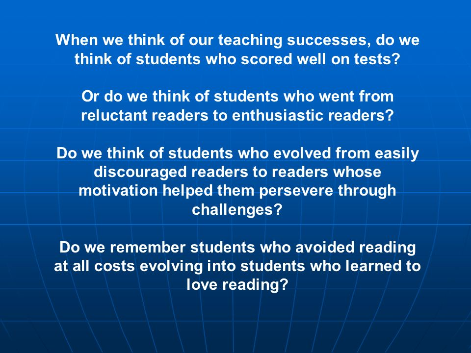When we think of our teaching successes, do we think of students who scored well on tests