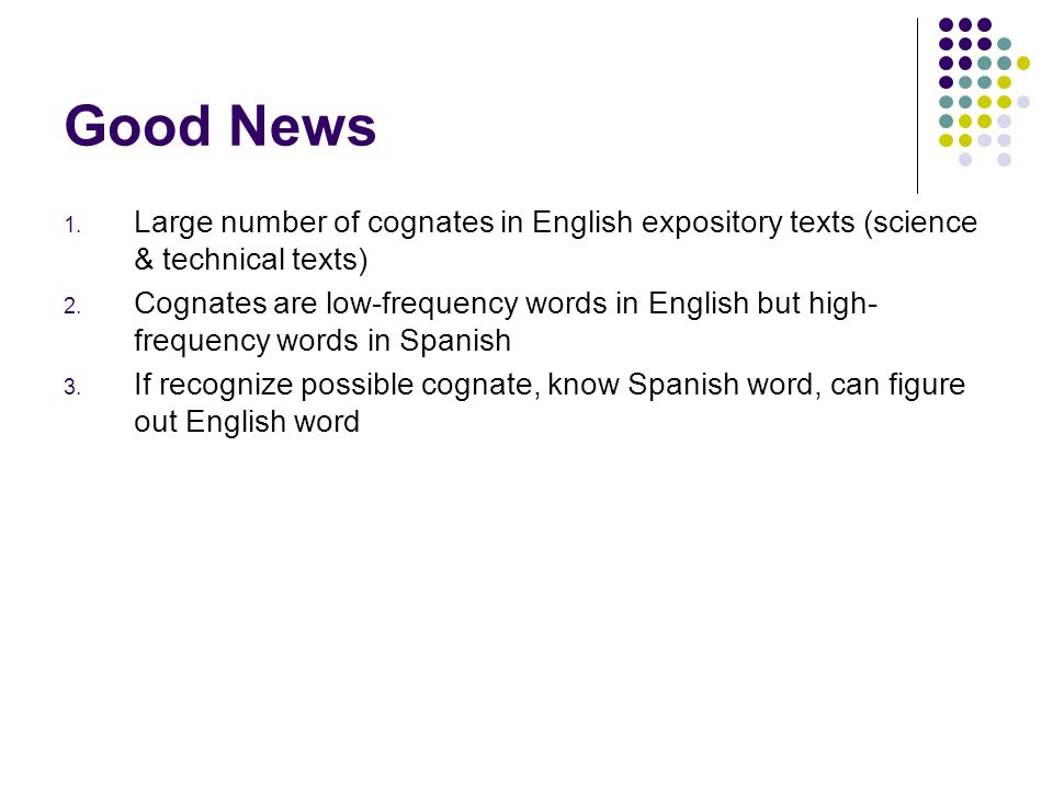 Good News Large number of cognates in English expository texts (science & technical texts)