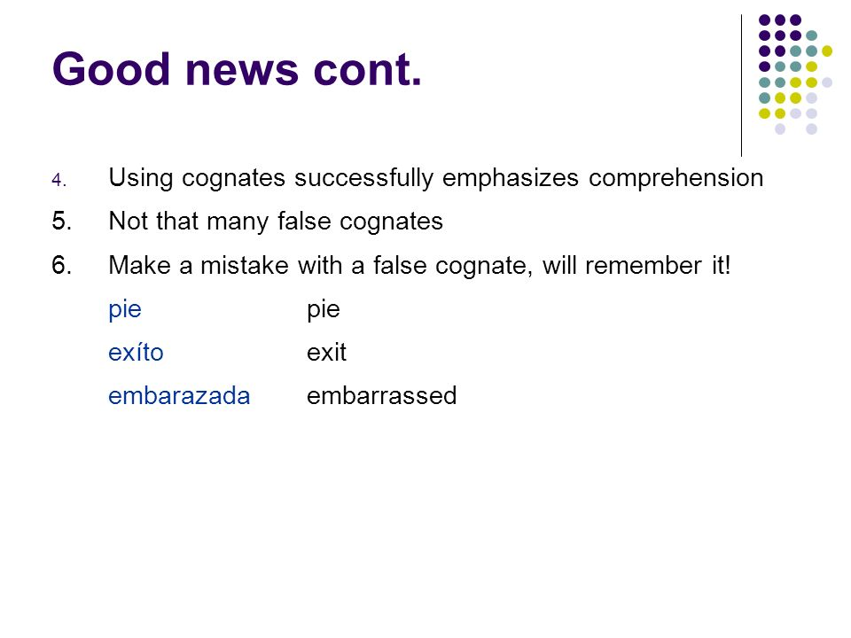 Good news cont. Using cognates successfully emphasizes comprehension