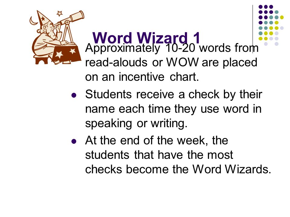 Word Wizard 1 Approximately 10-20 words from read-alouds or WOW are placed on an incentive chart.