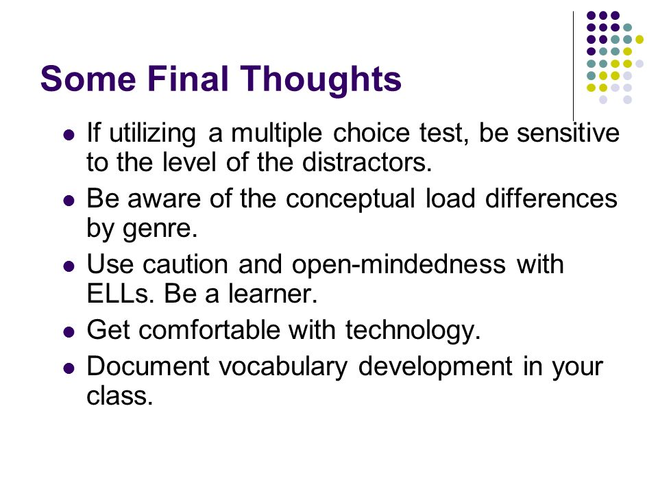 Some Final Thoughts If utilizing a multiple choice test, be sensitive to the level of the distractors.
