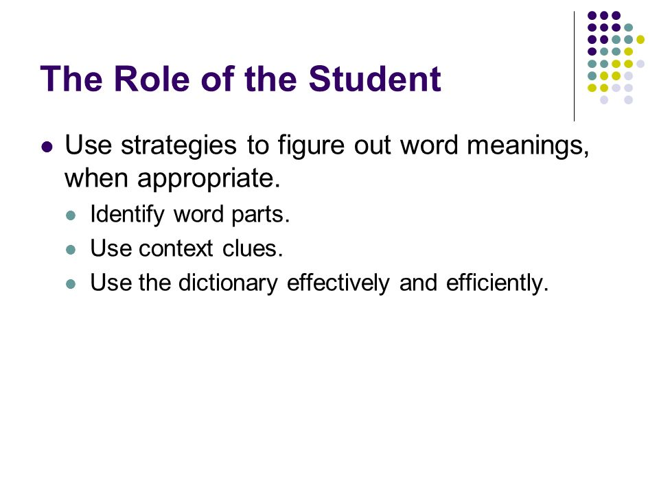 The Role of the Student Use strategies to figure out word meanings, when appropriate. Identify word parts.