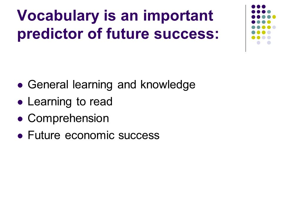 Vocabulary is an important predictor of future success: