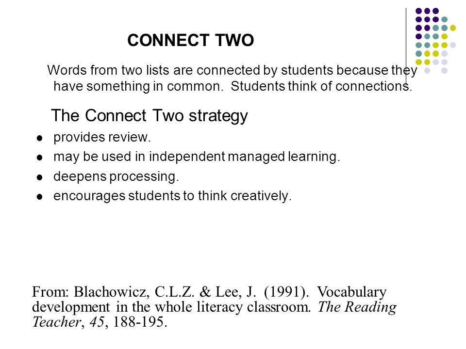 CONNECT TWO Words from two lists are connected by students because they have something in common. Students think of connections.