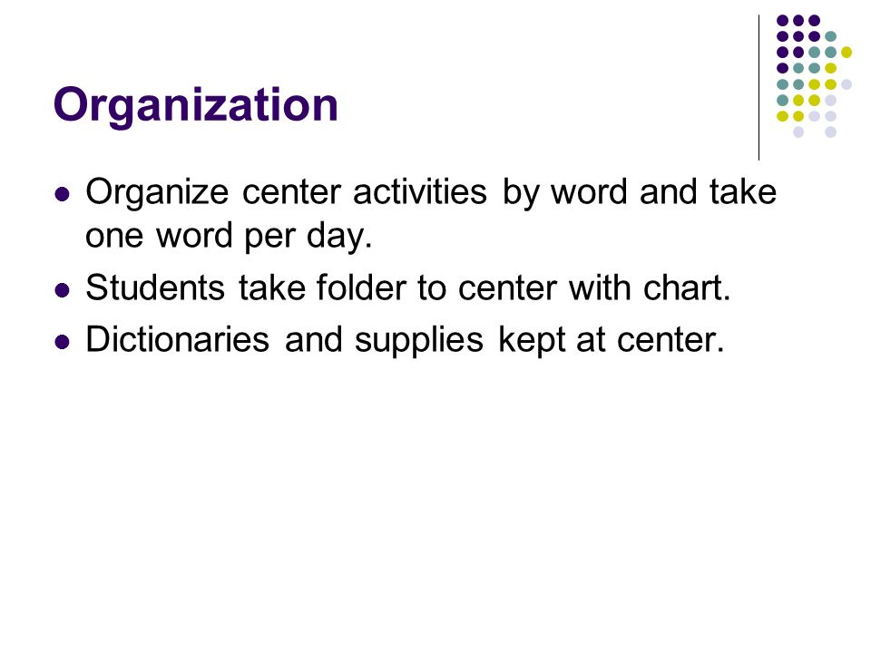 Organization Organize center activities by word and take one word per day. Students take folder to center with chart.
