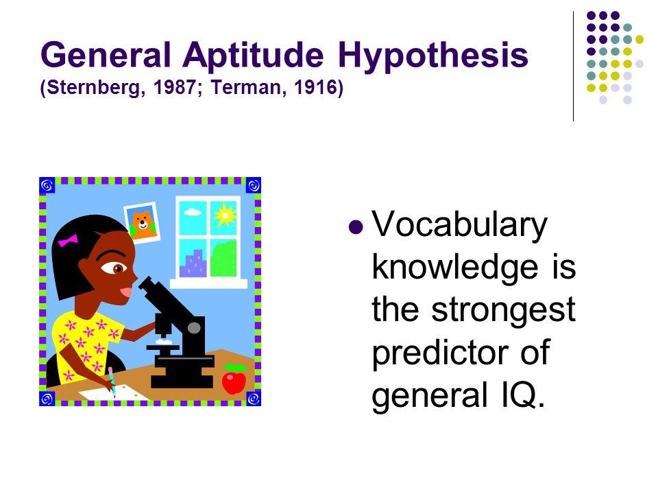 General Aptitude Hypothesis (Sternberg, 1987; Terman, 1916)