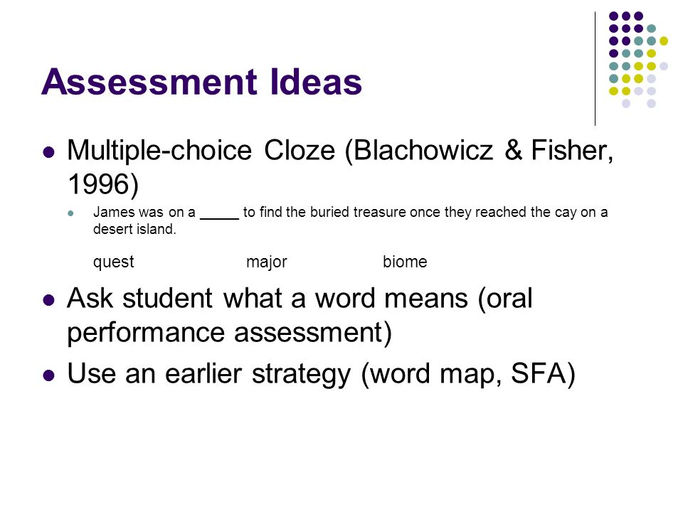 Assessment Ideas Multiple-choice Cloze (Blachowicz & Fisher, 1996)