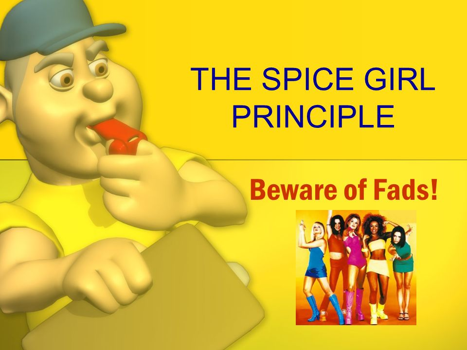 THE SPICE GIRL PRINCIPLE