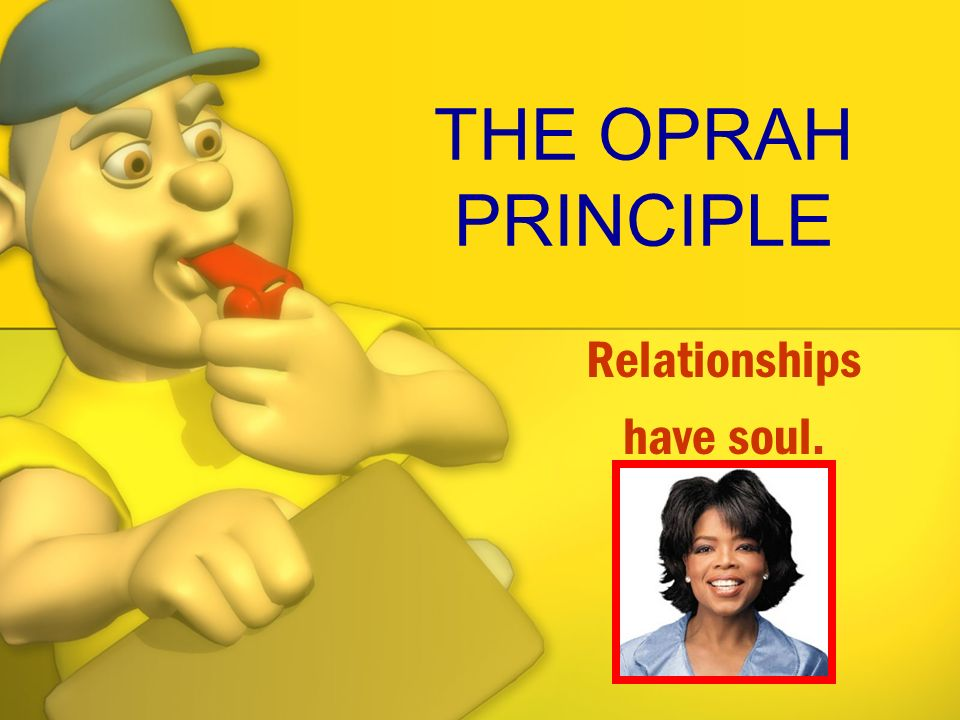 Relationships have soul.