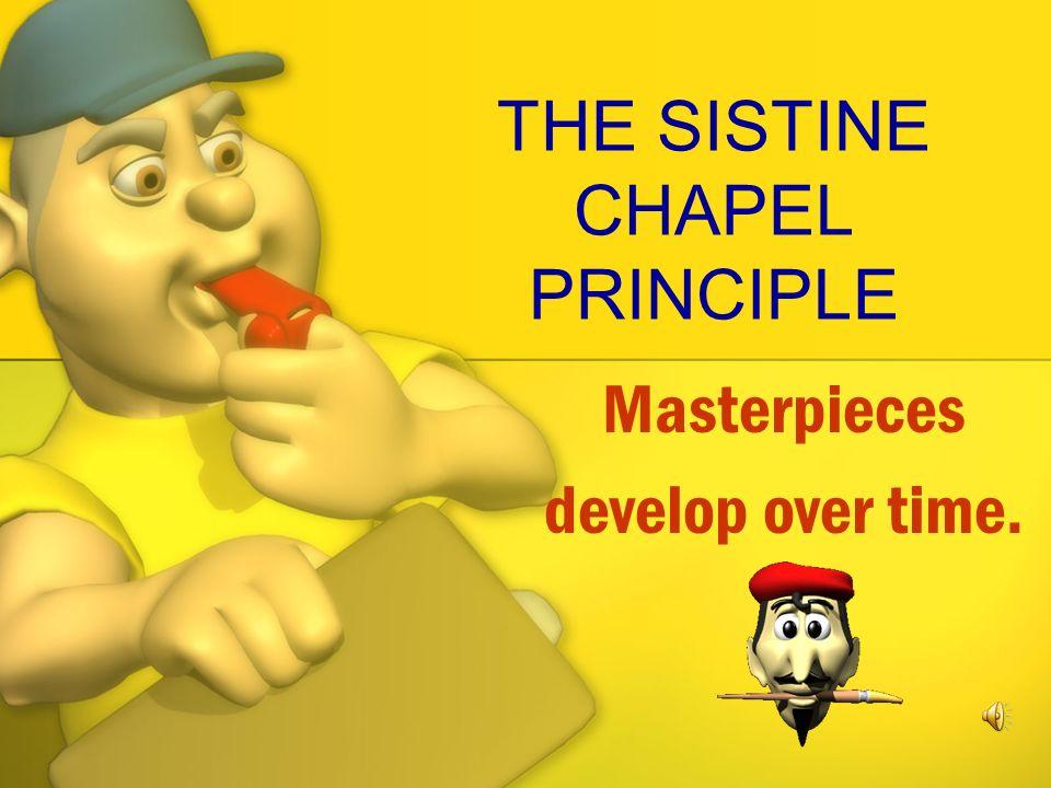 THE SISTINE CHAPEL PRINCIPLE