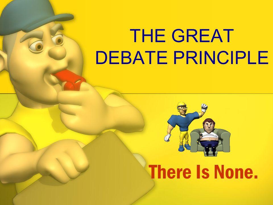 THE GREAT DEBATE PRINCIPLE