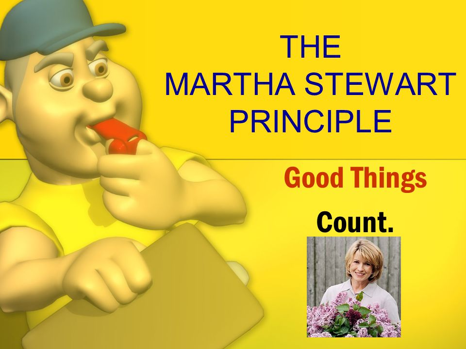 THE MARTHA STEWART PRINCIPLE