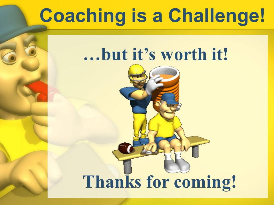Coaching is a Challenge!