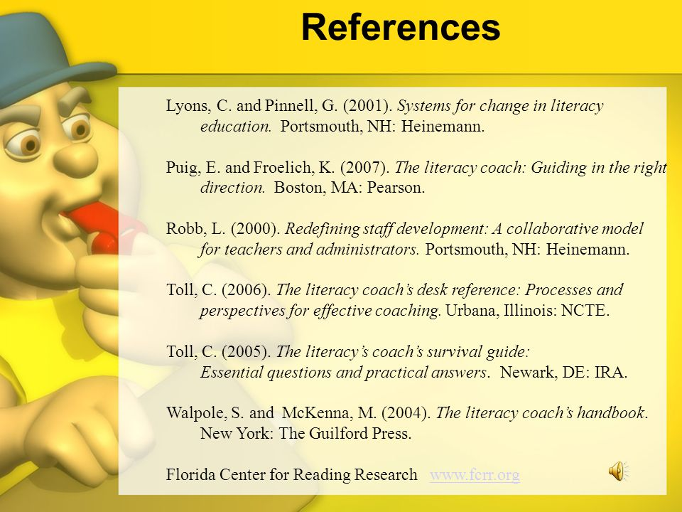 References Lyons, C. and Pinnell, G. (2001). Systems for change in literacy education. Portsmouth, NH: Heinemann.