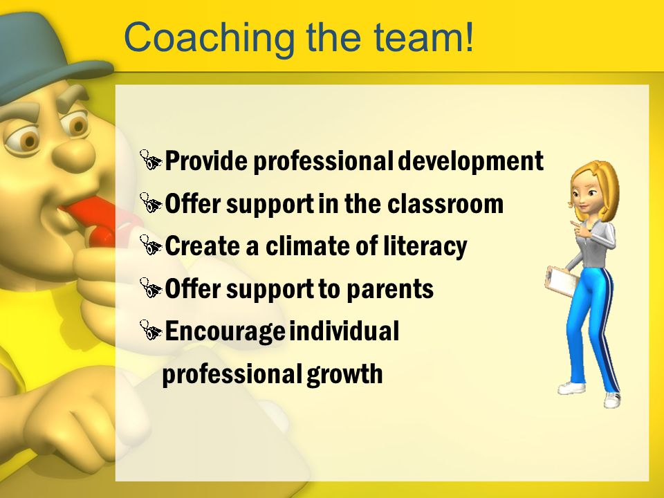 Coaching the team! Provide professional development
