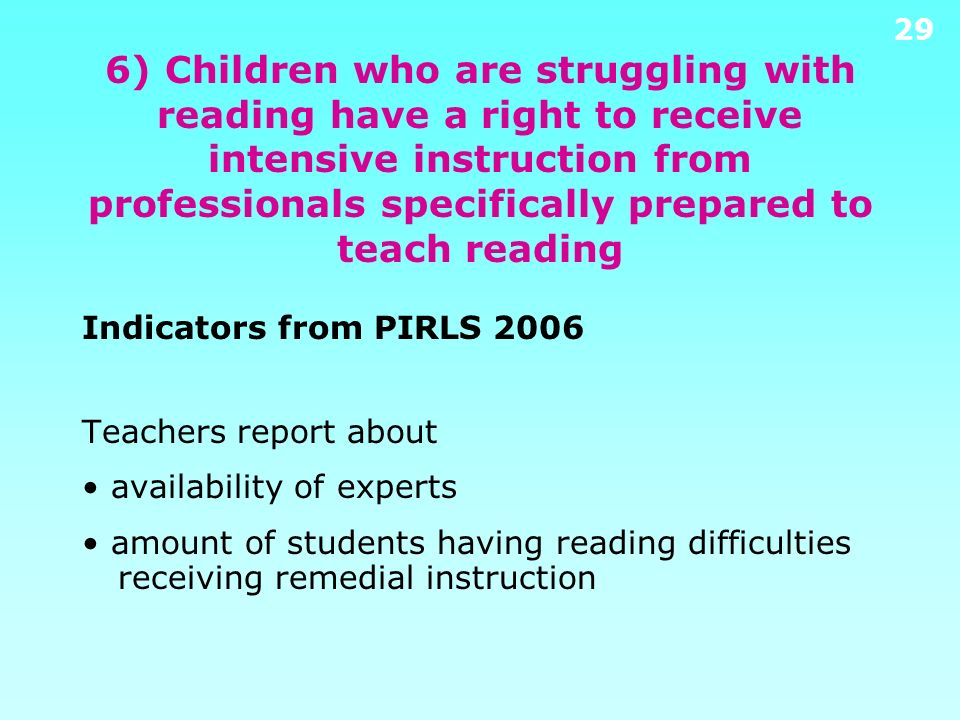 6) Children who are struggling with reading have a right to receive intensive instruction from professionals specifically prepared to teach reading