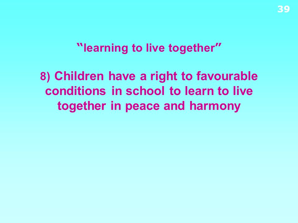 learning to live together 8) Children have a right to favourable conditions in school to learn to live together in peace and harmony