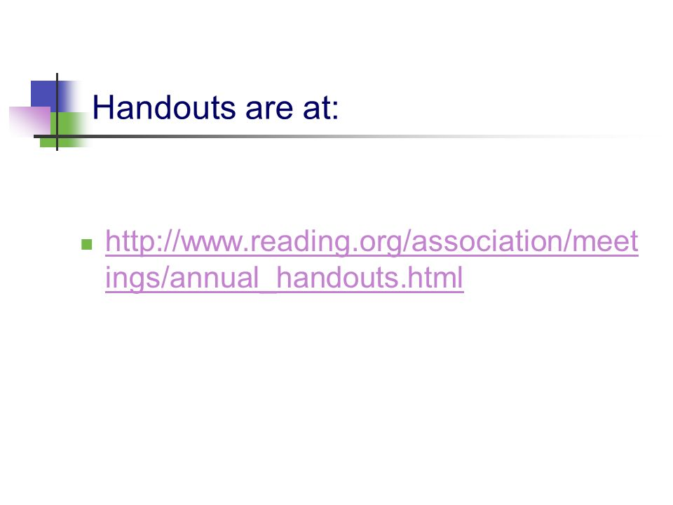 Handouts are at: http://www.reading.org/association/meetings/annual_handouts.html