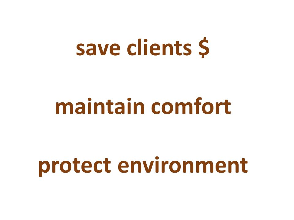 save clients $ maintain comfort protect environment