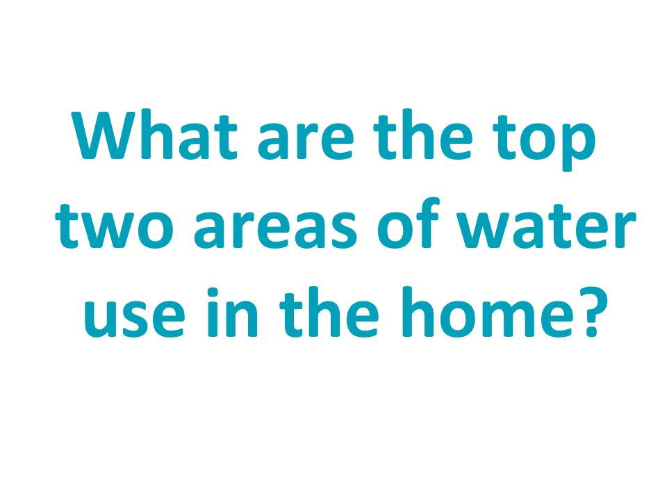 What are the top two areas of water use in the home