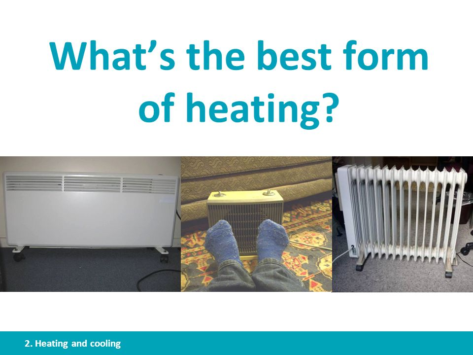 What's the best form of heating