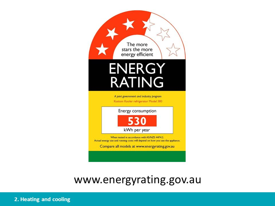 www.energyrating.gov.au 2. Heating and cooling