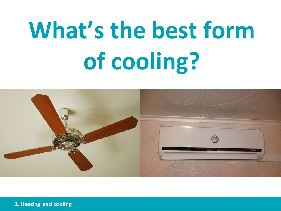 What's the best form of cooling