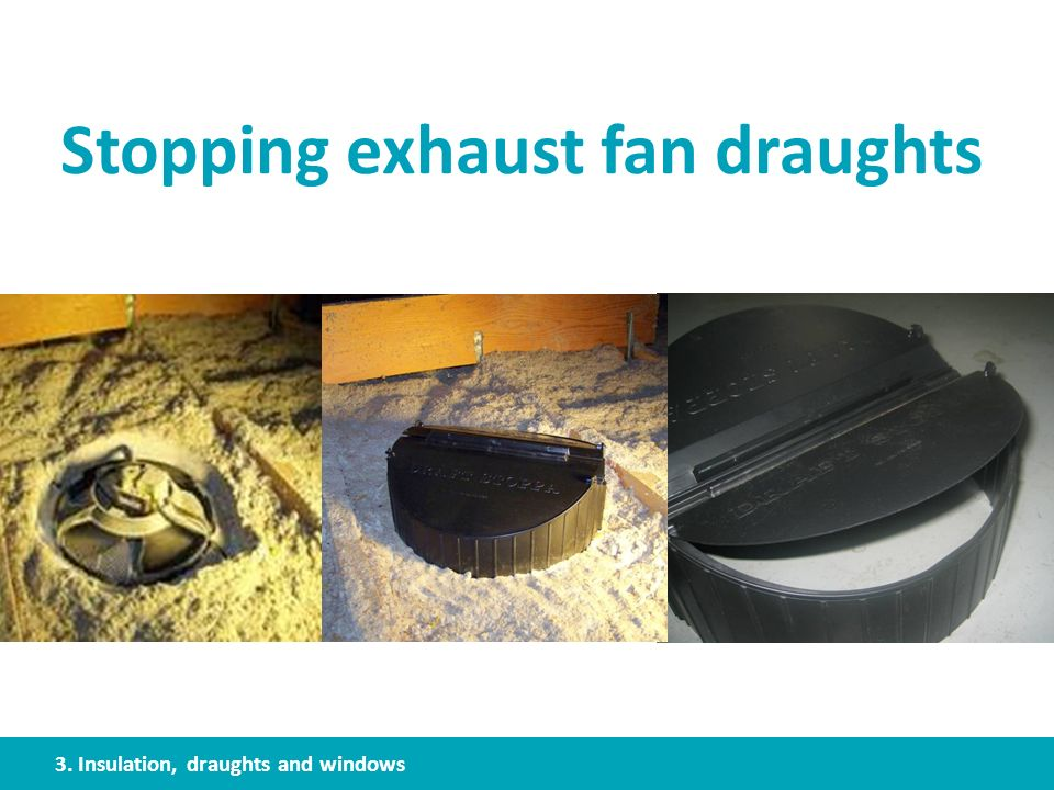 Stopping exhaust fan draughts