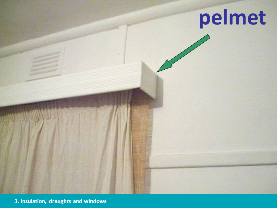 pelmet 3. Insulation, draughts and windows
