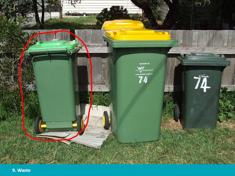 9. Waste Some councils also have green waste bins.
