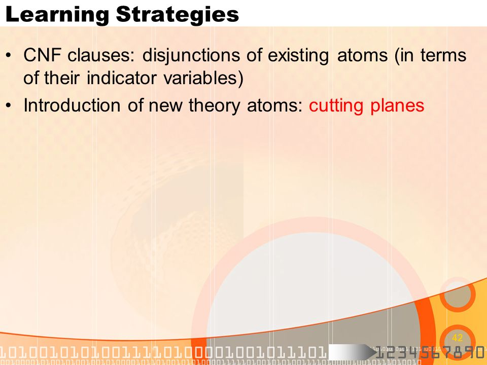 Learning Strategies CNF clauses: disjunctions of existing atoms (in terms of their indicator variables)