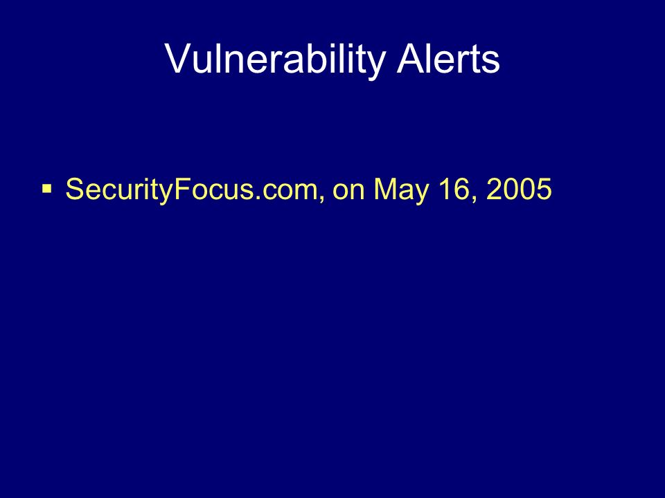 Vulnerability Alerts SecurityFocus.com, on May 16, 2005