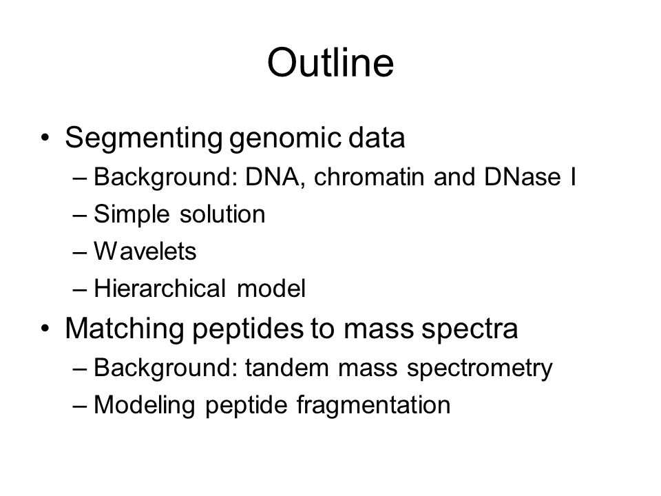 Outline Segmenting genomic data Matching peptides to mass spectra