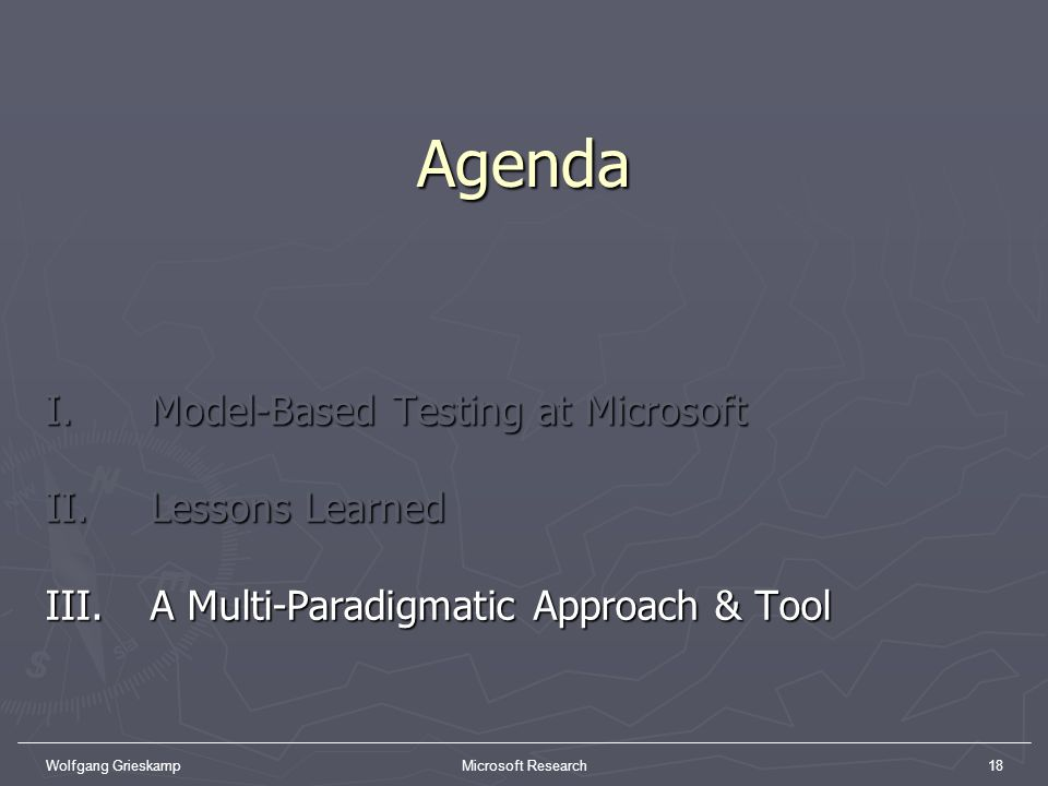 Agenda I. Model-Based Testing at Microsoft II. Lessons Learned