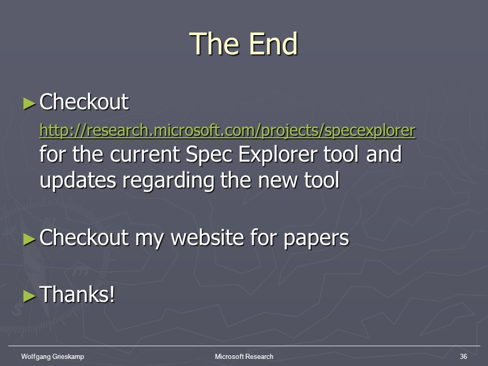 The End Checkout http://research.microsoft.com/projects/specexplorer for the current Spec Explorer tool and updates regarding the new tool.