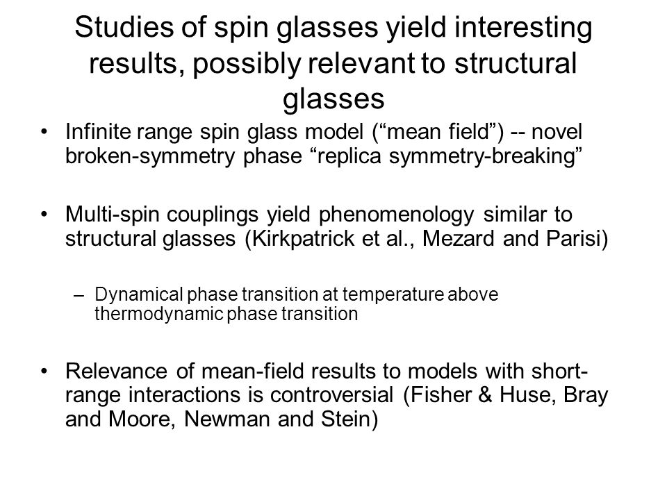 Studies of spin glasses yield interesting results, possibly relevant to structural glasses