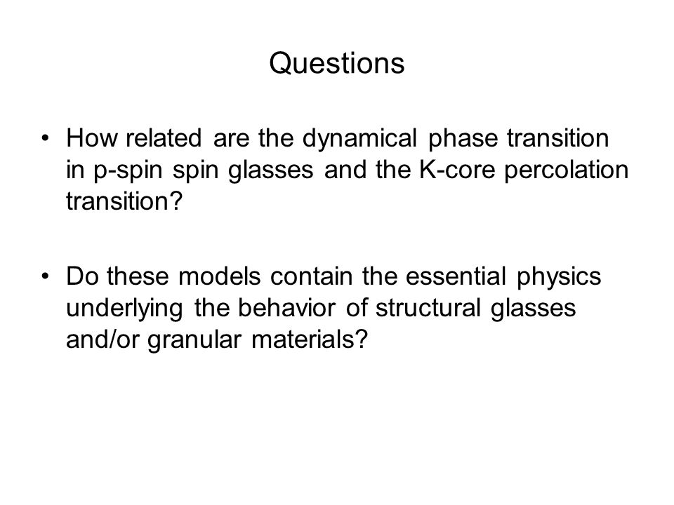 Questions How related are the dynamical phase transition in p-spin spin glasses and the K-core percolation transition
