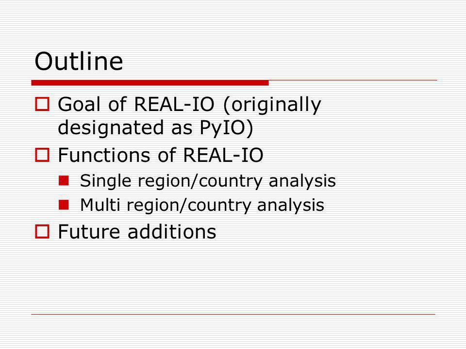 Outline Goal of REAL-IO (originally designated as PyIO)