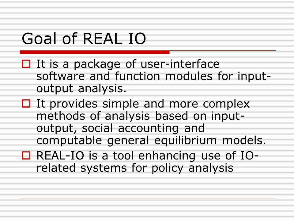 Goal of REAL IO It is a package of user-interface software and function modules for input-output analysis.