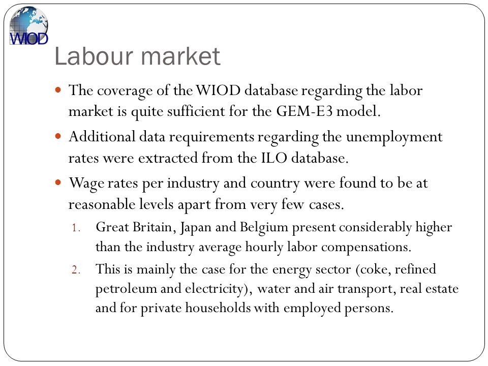 Labour market The coverage of the WIOD database regarding the labor market is quite sufficient for the GEM-E3 model.
