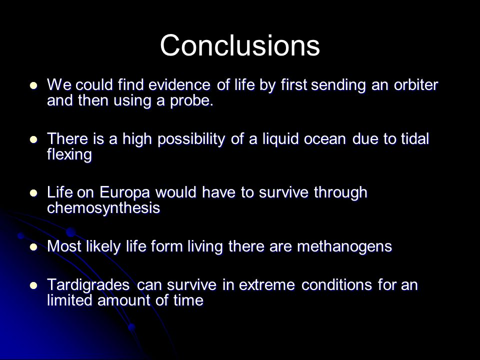 Conclusions We could find evidence of life by first sending an orbiter and then using a probe.