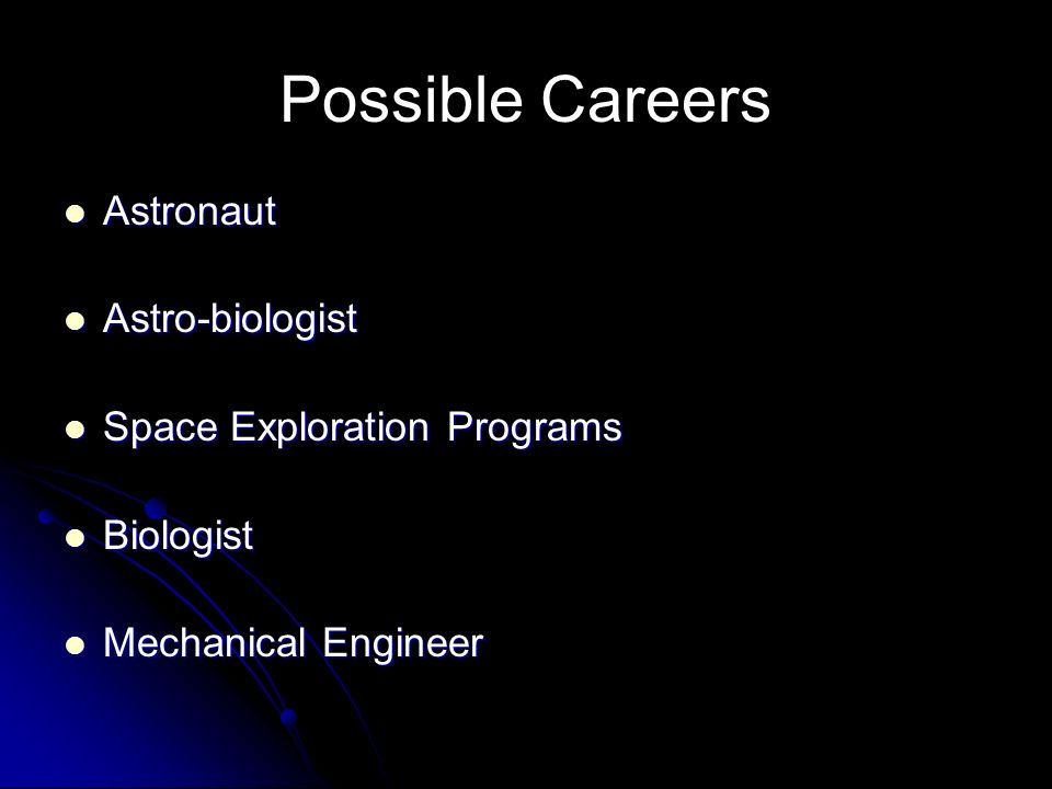Possible Careers Astronaut Astro-biologist Space Exploration Programs