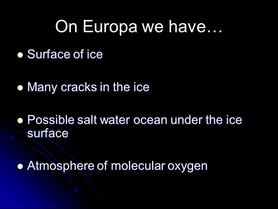 On Europa we have… Surface of ice Many cracks in the ice