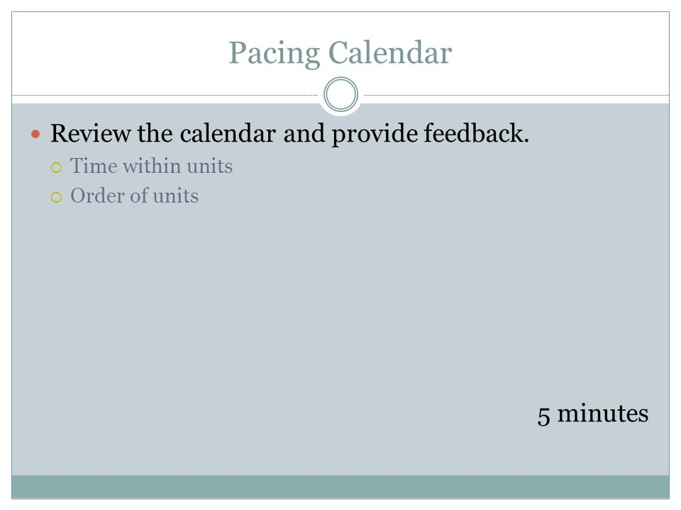 Pacing Calendar Review the calendar and provide feedback. 5 minutes