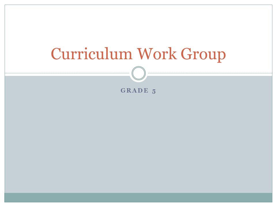 Curriculum Work Group Grade 5