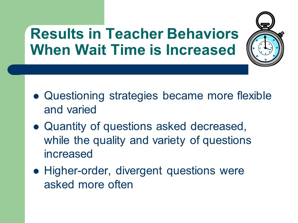 Results in Teacher Behaviors When Wait Time is Increased
