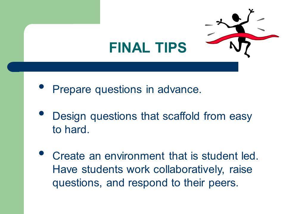 FINAL TIPS Prepare questions in advance.